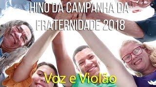 Hino da Campanha da Fraternidade 2018 - Voz e Violão