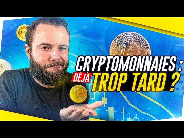 Est-ce TROP TARD POUR INVESTIR EN CRYPTOMONNAIE ?