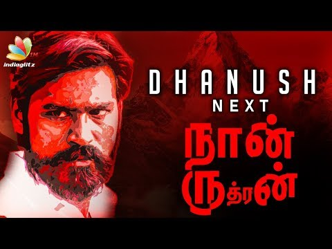 NAAN RUDRAN : The Title of Dhanush's next Directorial Venture?