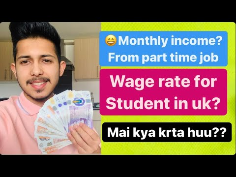 Monthly income in uk as a student?Wage system in uk? Student earring by part time job? Harman uk