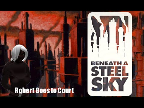 Miko Plays Beneath a Steel Sky: Robert Goes to Court