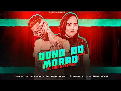 MC REINO & LARYSSA - DONO DO MORRO - BREGA FUNK