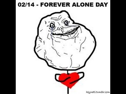 happy valentine day forever alone fat girl problems - Forever Alone Valentines Day