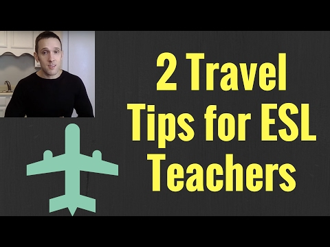 Two Great Travel Tips for ESL Teachers | Teach English Abroad