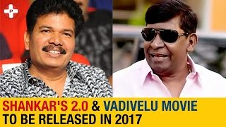Shankar's 2.0 and Vadivelu's Movie to be Released in 2017