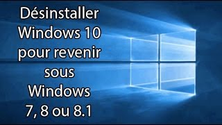 Désinstaller Windows 10 pour revenir sous Windows 7 ,8 ou 8 1