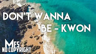 Dont Wanna Be  -  Kwon  ( High Quality ) [ MFS No copyright Safe Music ]