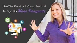 How to Use Facebook Groups to Grow Your Business And Encourage Prospects To Join You Faster