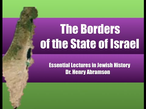 The Borders of Israel (Essential Lectures in Jewish History) Dr. Henry Abramson