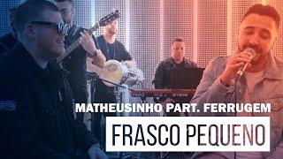 Matheusinho Part. Ferrugem - Frasco Pequeno (Roda de Amigos FM O Dia)
