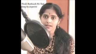 Thode Badmash HoTum - Cover sung by Jayasree