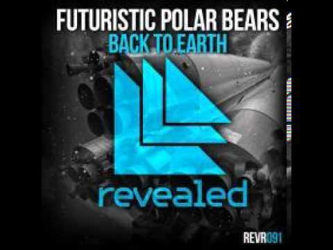 Futuristic Polar Bears - Back To Earth (Original Mix)