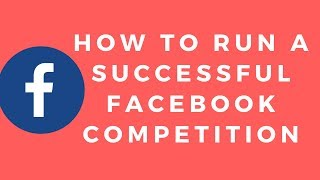 How to Run a Successful Facebook Competition in 2018