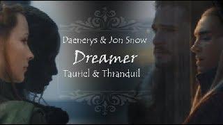 Jon + Daenerys & Thranduil + Tauriel ♥ [Dreamer ~ Sunrise Avenue]
