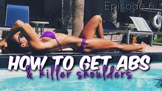 How To Get Abs & Sculpted Shoulders | Episode 6