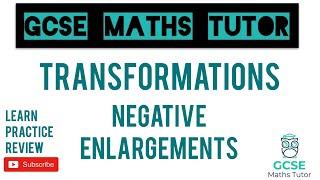 Negative Enlargements - Drawing & Describing (Higher Only) | Transformations | GCSE Maths Tutor