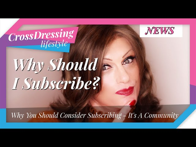 Why Subscribe Crossdressing Lifestyle The Reason Why It is Worth Subscribing To The Channel Simples
