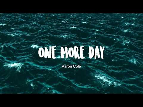 One More Day- Aaron Cole (lyric video)
