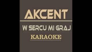 Akcent - W Sercu Mi Graj (wersja karaoke)