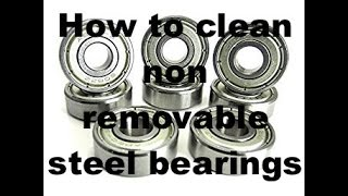 HOW TO CLEAN NON REMOVABLE STEEL BEARINGS