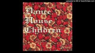 Dance House Children - 05 Autum Comes But Once, Dear - Jesus