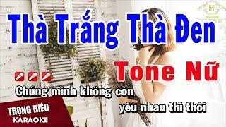 Karaoke Thà Trắng Thà Đen Tone Nữ Nhạc Sống | Trọng Hiếu