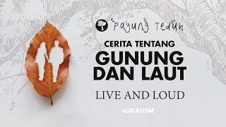 Video Payung Teduh - Cerita Tentang Gunung Dan Laut (Live And Loud) download MP3, 3GP, MP4, WEBM, AVI, FLV Desember 2017