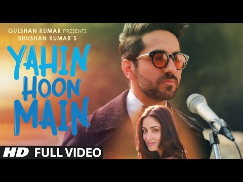 Yahin Hoon Main Full Video Song  Ayushmann Khurrana, Yami Gautam, Rochak Kohli   T-series