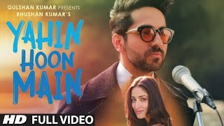 yahin hoon main full video song ayushmann khurrana yami gautam rochak kohli t series
