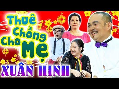 Hài Tết Xuân Hinh Hay Nhất | Thuê Chồng Cho Mẹ | Hài Xuân Hinh, Thanh Thanh Hiền, Hồng Vân