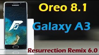 Stable Oreo 8.1 For Samsung Galaxy A3 (Resurrection Remix v6.0) Official Update & Review