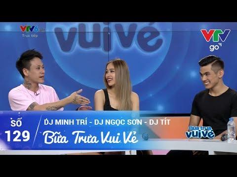 BỮA TRƯA VUI VẺ SỐ 129 | DJ MINH TRÍ - DJ NGỌC SƠN - DJ TÍT | 27/05/2017 | VTV GO