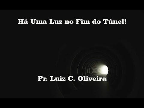 H� Uma Luz no Fim do T�nel! - Pr. Luiz Carlos Oliveira