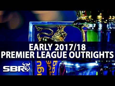 2017/18 Premier League Outrights |  Any Value to Back the Winner Now?