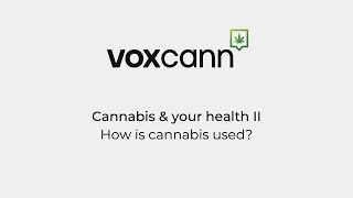 Project VoxCann - Cannabis & your health II: How is cannabis used?