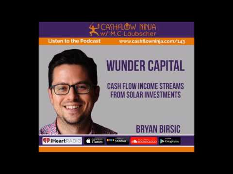 143: Bryan Birsic: Cash flow Income Streams From Solar Investments