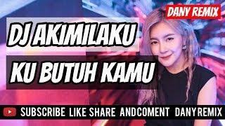 DJ AKIMILAKU KU BUTUH KAMU SAYANG 🎵 TERBARU 2019 - 2020