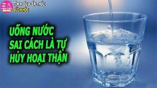 Cách uống nước không gây hại cho thận không phải ai cũng biết