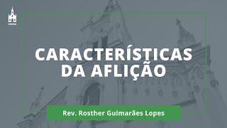 Características Da Aflição - Rev. Rosther Guimarães Lopes - Culto Noturno - 17/05/2020