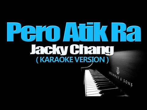 PERO ATIK RA - Jacky Chang (KARAOKE VERSION)