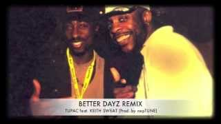 2Pac - Better Dayz (Remix) feat. Keith Sweat (Prod. by nepTUNE)