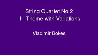Vladimir Bokes: String Quartet No 2 / II - Theme and Variations