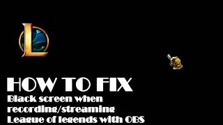 How to fix blackscreen while recording League of legends with OBS [2017]
