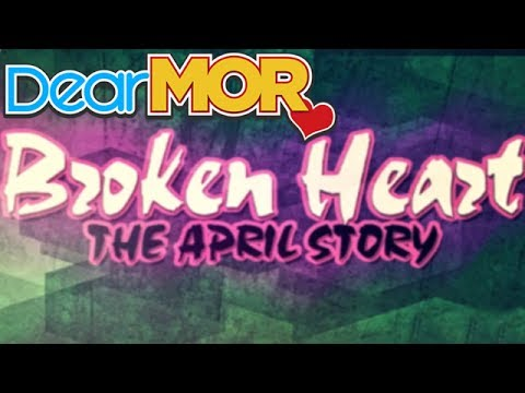 "Dear MOR: ""Broken Heart"" The April Story 04-11-16"