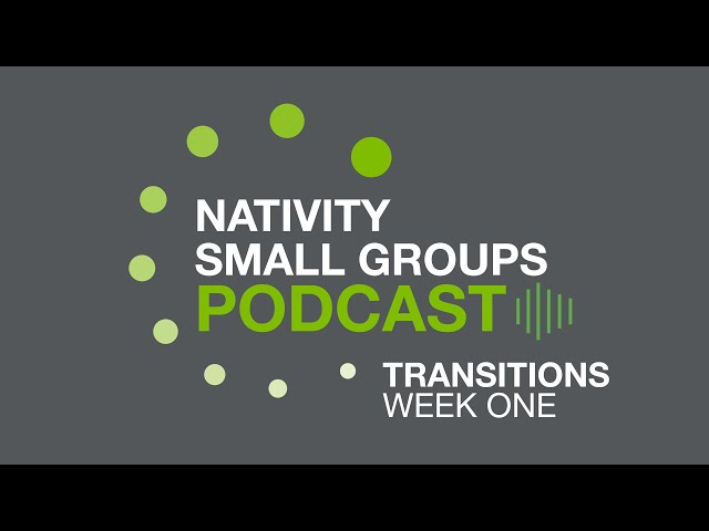 Small Group Podcast - Transitions - Week 1