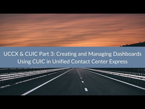 UCCX & CUIC Part 3: Creating and Managing Dashboards Using CUIC in Unified  Contact Center Express