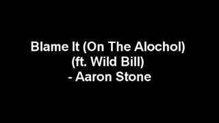 Download Blame It (On the Alcohol) (ft. Wild Bill) - Aaron Stone MP3 song and Music Video