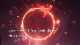 Lyvo - HOME feat  Jade Giorno ( House Mix Hits )