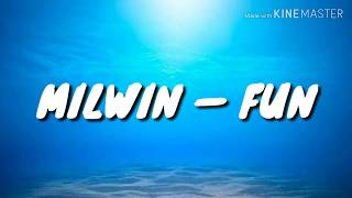 MILWIN — FUN (LYRICS)