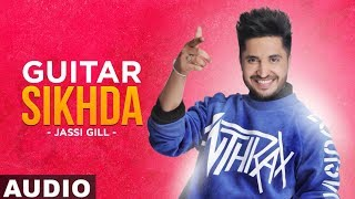 Guitar Sikhda (Full Audio) | Jassi Gill | Jaani | B Praak | Arvindr Khaira | Latest Songs 2019